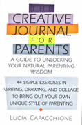 THE CREATIVE JOURNAL FOR PARENTS     A Guide to Unlocking Your Natural Parenting Wisdom